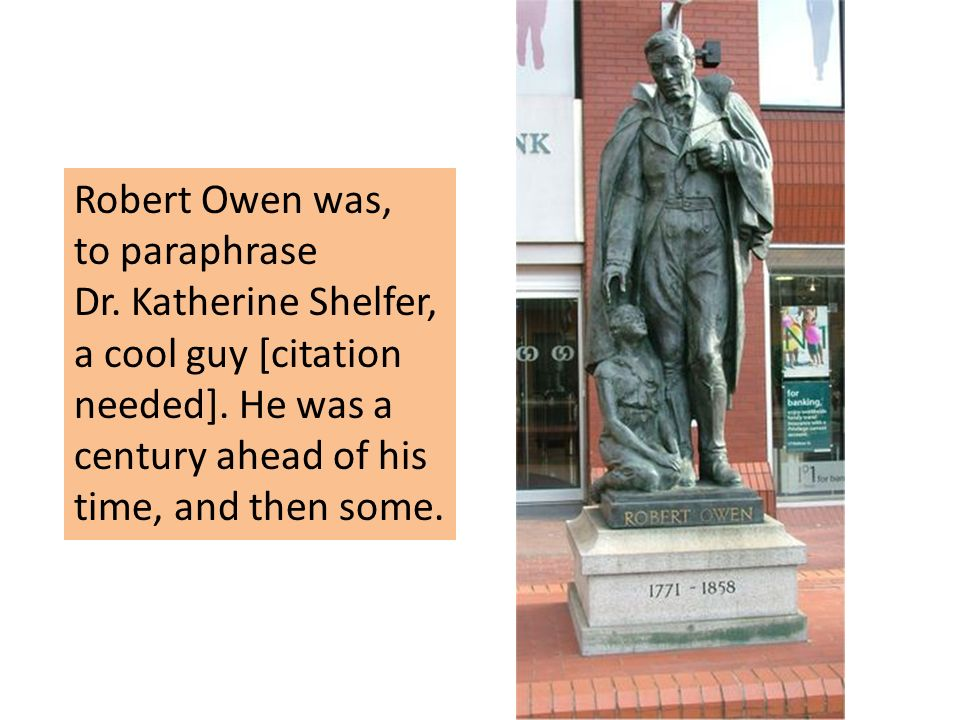 Robert Owen was, to paraphrase. Dr. Katherine Shelfer, a cool guy [citation needed].